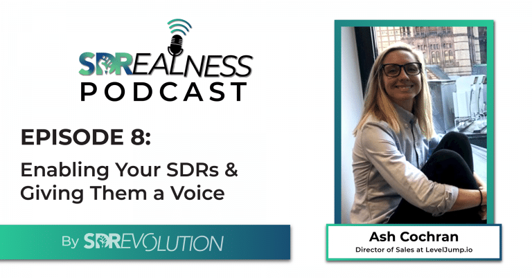 SDRealness Podcast Episode 8 Graphic Horizontal - Enabling Your SDRs & Giving Them a Voice with Ash Cochran